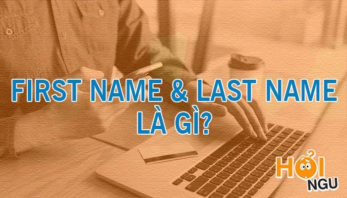 First Name là gì? Và Last Name là gì?