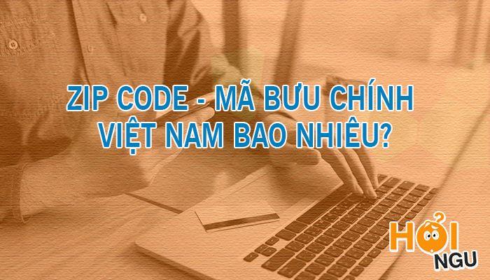 Zip code (mã bưu chính) Việt Nam Bao Nhiêu?