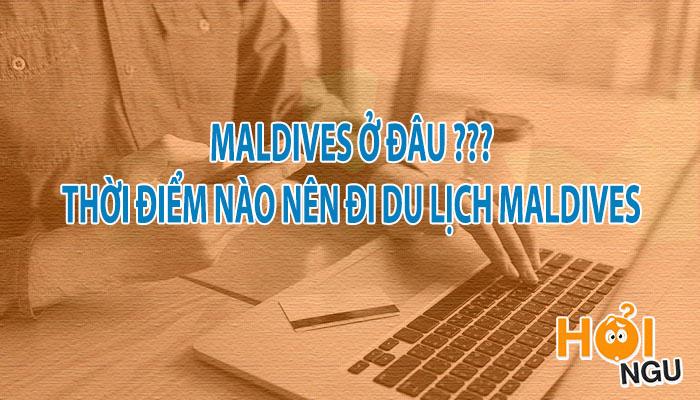 Maldives ở đâu? Thời điểm nào thích hợp để đi du lịch Maldives