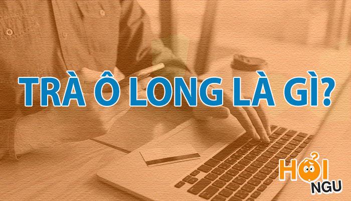 Trà Ô Long là gì?
